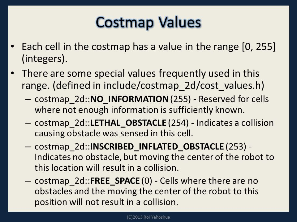 Costmap Values Each cell in the costmap has a value in the range [0, 255] (integers).